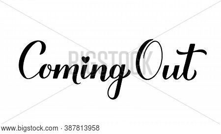 Coming Out Calligraphy Hand Lettering Isolated On White. Lgbt Community Concept. Vector Template For