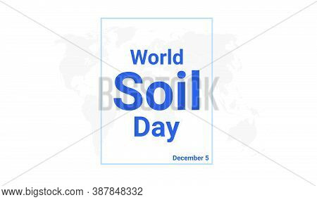 World Soil Day Holiday Card. December 5 Graphic Poster With Earth Globe Map, Blue Text. Flat Design