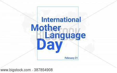 International Mother Language Day Holiday Card. February 21 Graphic Poster With Earth Globe Map, Blu