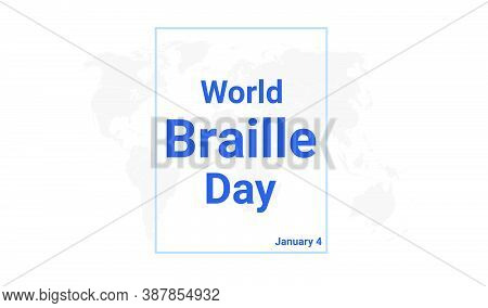World Braille Day International Holiday Card. January 4 Graphic Poster With Earth Globe Map, Blue Te
