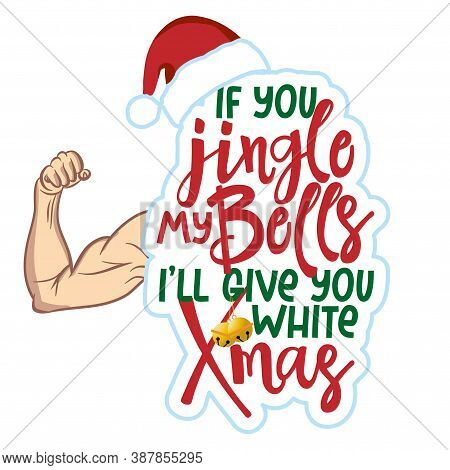 If You Jingle My Bells I Will Give You White Chriristmas - Dirty Adult Joke. Lettering For Xmas Gree
