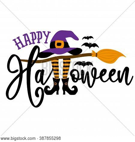 Happy Halloween - Halloween quote on white background with broom, bats, witch hat and legs in boots. Good for t-shirt, mug, scrap booking, gift, printing press. Holiday quotes. Witch\\\'s hat, broomstick