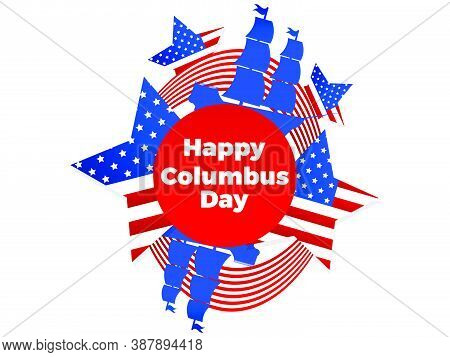 Happy Columbus Day. Discoverer Of America. Sailing Ship And The National Flag Of The United States.
