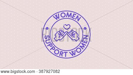Women Support Women Typography Minimal Postcard. Text Patch Sticker. Holiday Background. Round Seal