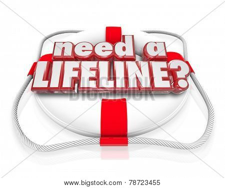Need a Lifeline question on a life preserver to illustrate someone desperate for aid, assistance, service, support, help or saving