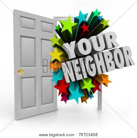 Your Neighbor words in 3d white letters coming out an open door to illustrate meeting or introducing yourself to people next door in your neighborhood