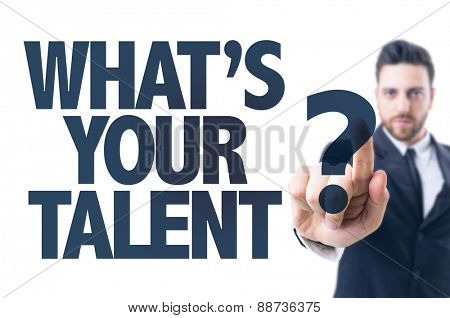 Business man pointing the text: What's Your Talent?