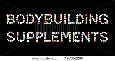 BODYBUILDING SUPPLEMENTS written with pills - symbolic for additional intake of proteins, minerals and vitamins for bodybuilders and athletes. Isolated vector illustration on black background.
