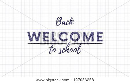 Back to school welcome hand drawn chalk texture inscriptions and text on copy book paper. Vector illustration.