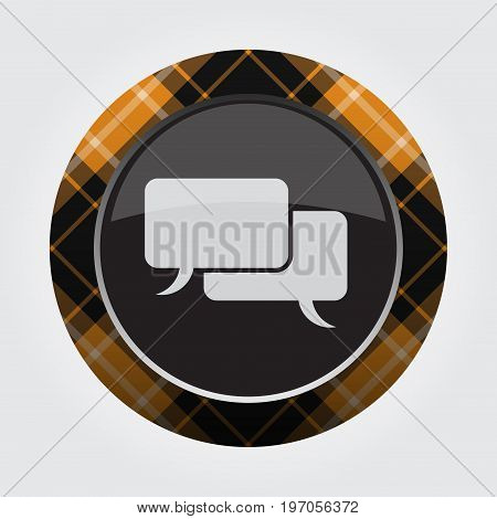 black isolated button - gray black and white tartan pattern on the border light gray two speech bubbles icon in front of a gray background