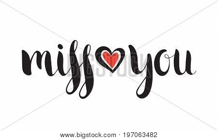 Handwritten calligraphic ink inscription Miss you on white background with red heart. Hand write lettering for poster, postcard, t-shirt, Valentine day card, invitation. Vector illustration.