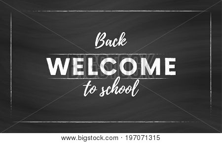 Welcome. Back to school. Text in blackboard background. Vector illustration.