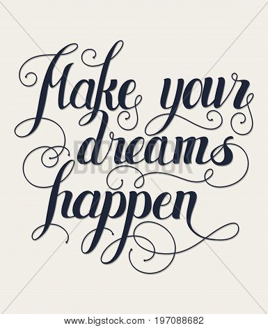 Make your dreams happen lettering. Handmade calligraphy vector illustration.Hand written Make your dreams happen poster. Modern hand lettering. Modern Calligraphy