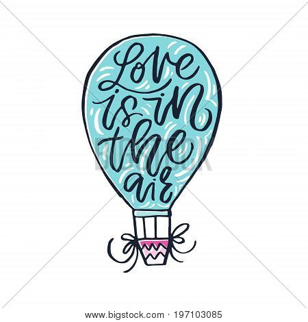 Love is in the air - handdrawn romantic quote. Unique lettering design.