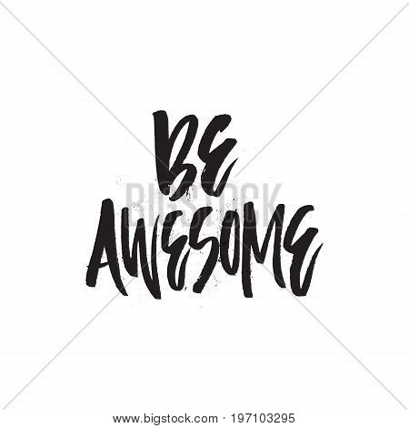Handdrawn lettering Be Awesome made by brush