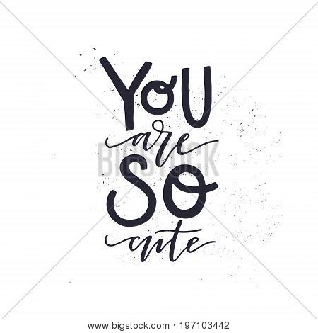 Handdrawn romantic lettering quote You are so cute. Vector typography.