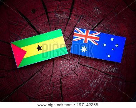 Sao Tome And Principe Flag With Australian Flag On A Tree Stump Isolated