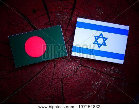 Bangladesh Flag With Israeli Flag On A Tree Stump Isolated