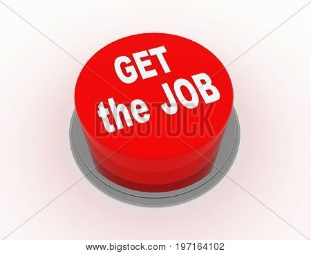 get the job button  . 3d rendered illustration