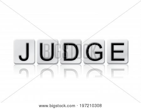The word Judge concept and theme written in 3D white tiles and isolated on a white background.