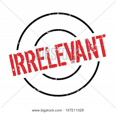 Irrelevant rubber stamp. Grunge design with dust scratches. Effects can be easily removed for a clean, crisp look. Color is easily changed.