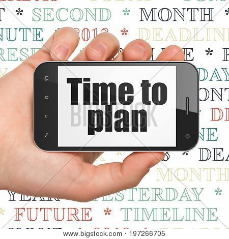Timeline concept: Hand Holding Smartphone with  black text Time to Plan on display,  Tag Cloud background, 3D rendering