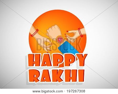 illustration of hands with happy rakhi text on the occasion of hindu festival Raksha Bandhan