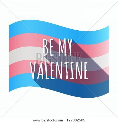 Isolated Transgender Flag With    The Text Be My Valentine