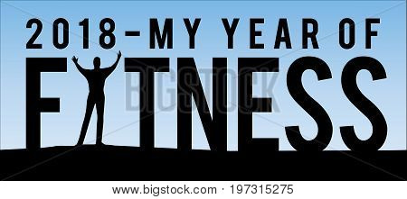 2018 My Year of Fitness New Year Motivational Typography Poster with Individual and Land Silhouette and Blue Sky Gradient