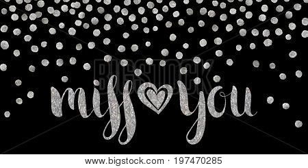 Handwritten calligraphic silver textured inscription Miss you with heart on black background with silver dots. Lettering for postcard, Valentine day, greeting, save the date card. Vector illustration.