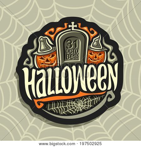 Vector logo on Halloween holiday theme: gray tombstone with inscription 31 oktober, 2 smiling characters orange halloween pumpkins with hats, art sign with title text - halloween on cobweb background.