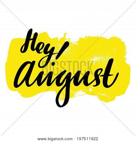 Greeting card with phrase Hey August. Spot on the background. Vector isolated illustration: brush calligraphy, hand lettering. Inspirational typography poster. For calendar, postcard and decor