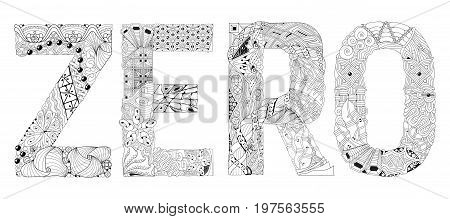 Hand-painted art design. Adult anti-stress coloring page. Black and white hand drawn illustration word ZERO for coloring book for anti stress, T - shirt design, tattoo and other decorations