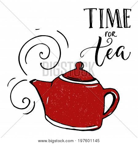 Time for tea. Inspirational poster with hand drawn red tea pot.