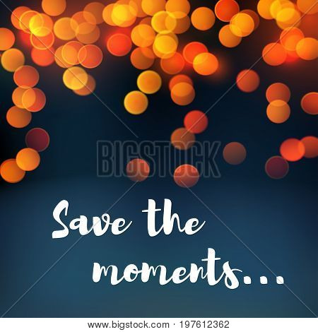 Save the moments quote poster or greeting card template of shining light and blur sparkles for romantic love or wedding and travel design. Vector defocused lights and luminous circles in blue night