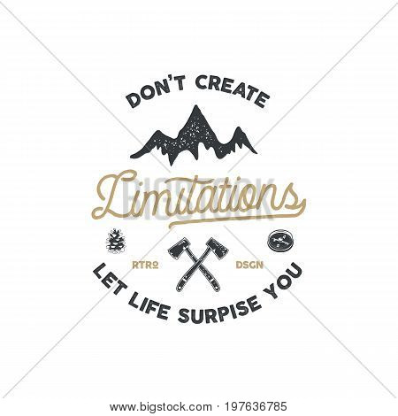 Vintage hand drawn camping badge and emblem. Hiking label. Outdoor adventure inspirational logo. Typography retro style. Don't create limitations. Motivational quote for prints, t shirts. Stock vector