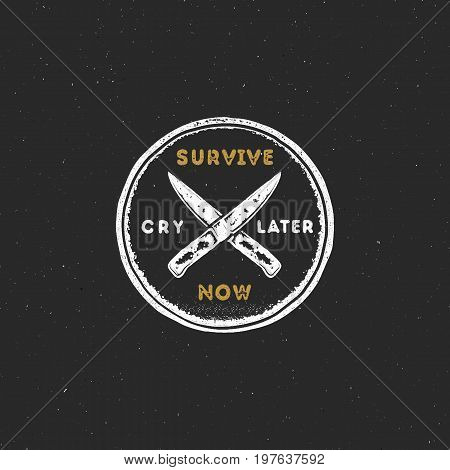 Vintage hand drawn survival badge and emblem. Hiking label, Outdoor inspirational logo. Typography retro style. Motivational quote - Survive now, cry later.For prints, t shirts. Stock vector isolated