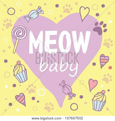 Meow baby. Colored layout with fun phrase, heart shapes and cat's footprint, lettering / Great for textile