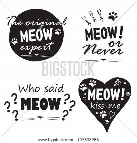 Meow set. Four Black and white fun phrases with cat's footprint and another design hand drawing elements, lettering / Great for textile