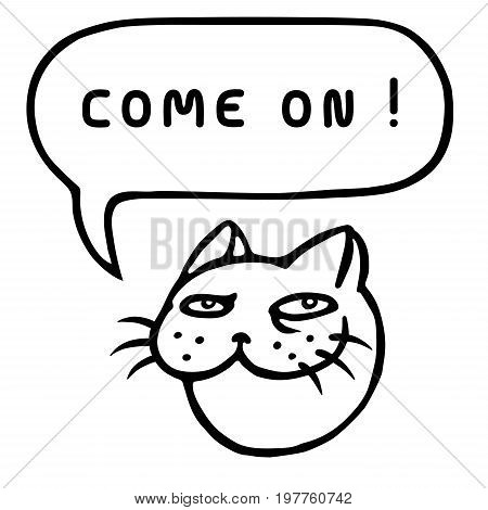 Come On! Cartoon cat head. Speech bubble. Vector illustration. Funny cool emoticon character.
