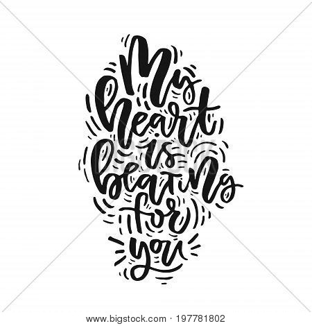 My heart is beating for you - romantic quote for poster, mug, t-shirt. Lettering design.