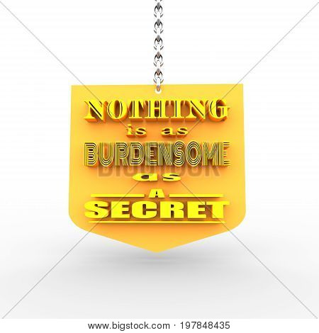Motivation quote text on shield. Nothing is as burdensome as a secret. 3D rendering