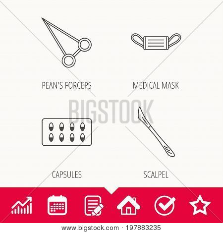 Medical mask, capsules and scalpel icons. Peans forceps linear sign. Edit document, Calendar and Graph chart signs. Star, Check and House web icons. Vector