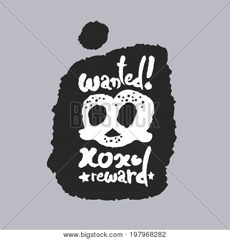 Wanted Pretzel Reward. Hand written calligraphy phrase in a speech bubble. White on black. Clipping paths included.