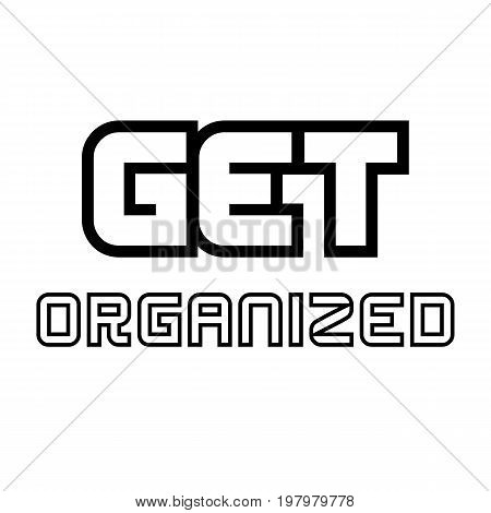 Get Organized.Creative Inspiring Motivation Quote Concept Black Word On transparent background