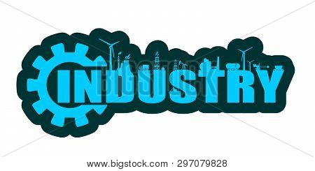 Energy And Power Icons. Sustainable Energy Generation And Heavy Industry. Industry Word Decorated By