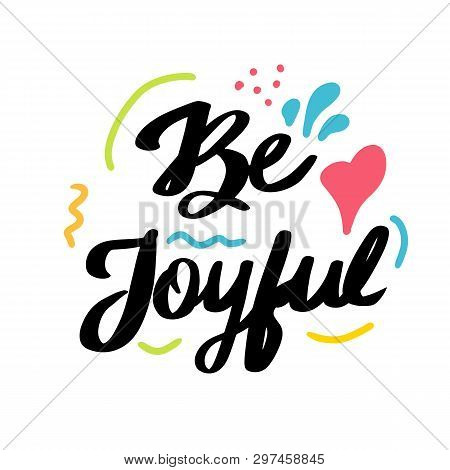 Be Joyful Hand Drawn Lettering. Modern Calligraphy. Vector Illustration.