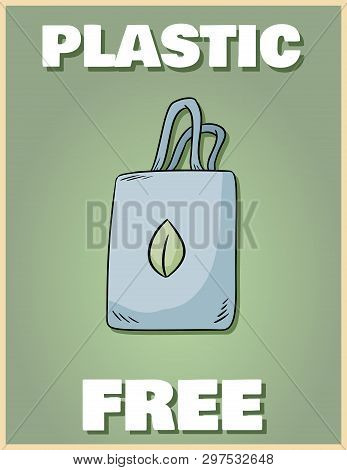 Plastic Free Poster. Bring Your Own Bag. Motivational Phrase. Ecological And Zero-waste Product. Go