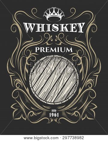 Hand Drawn Premium Whiskey Label With Wooden Barrel And Crown. American Whiskey Label, Badge, Sticke