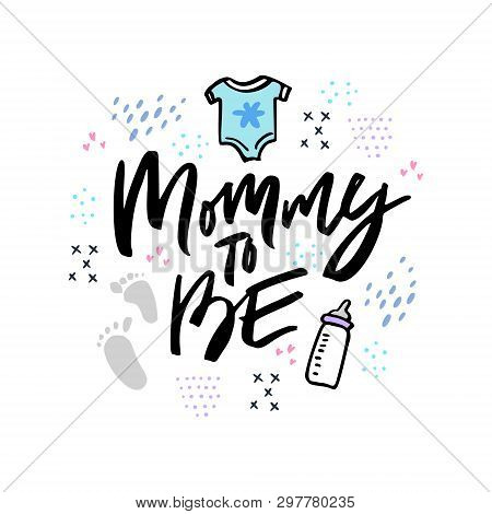 Mommy To Be Hand Drawn Vector Lettering. Ink Calligraphy With Newborn Care Products. Baby Feeding Bo
